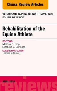 Rehabilitation of the Equine Athlete, An Issue of Veterinary Clinics of North America: Equine Practice, E-Book.  Elizabeth J. Davidson