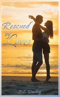Rescued By Love.  C.J. Darling