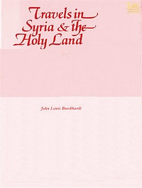 Travels in Syria and the Holy Land.  John Lewis Burckhardt