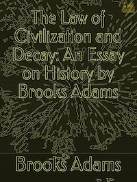 The Law of Civilization and Decay.  Brooks Adams