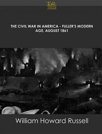 The Civil War in America Fuller's Modern Age, August 1861.  William Howard Russell