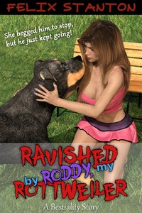 Ravished by Roddy, my Rottweiler: A Bestiality Story   Dog Sex Bestiality Knotting Zoophilia Reluctant.  Felix Stanton