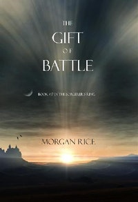 The Gift of Battle (Book #17 in the Sorcerer's Ring).  Morgan Rice