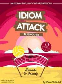 Idiom Attack 1: Friends  &  Family - Flashcards for Everyday Living vol. 4.  Peter Liptak