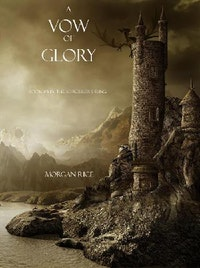 A Vow of Glory (Book #5 in the Sorcerer's Ring).  Morgan Rice