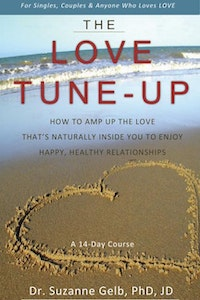 The Love Tune-Up: A 14-Day Course. How to Amp Up the Love That's Naturally Inside You to Enjoy Happy, Healthy Relationships.  Dr. Suzanne Gelb PhD JD