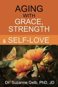 Aging With Grace, Strength And Self-Love.  Dr Suzanne Gelb PhD JD