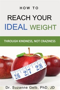How To Reach Your Ideal Weight Through Kindness, Not Craziness