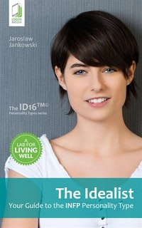 The Idealist: Your Guide to the INFP Personality Type.  Jaroslaw Jankowski