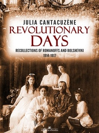 Revolutionary Days: Recollections of Romanoffs and Bolsheviki 1914-1917.  Julia Cantacuzène