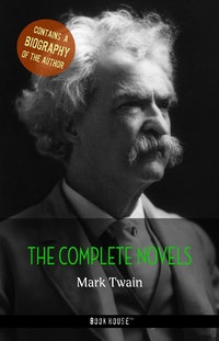 Mark Twain: The Complete Novels + A Biography of the Author.   Mark Twain