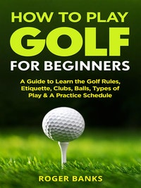 How to Play Golf.  Roger Banks