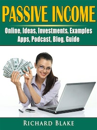 Passive Income, Online, Ideas, Investments, Examples, Apps, Podcast, Blog, Guide.  Richard Blake