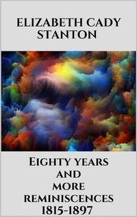 Eighty years and more reminiscences 1815-1897.  Elizabeth Cady Stanton