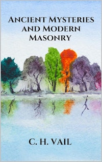 Ancient Mysteries and Modern Masonry.  C. H. Vail