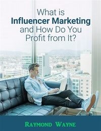 What Is Influencer Marketing and How Do You Profit from It?.  Raymond Wayne