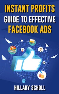 Instant Profits Guide To Effective Facebook Ads.  Hillary Scholl