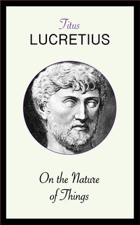 On the Nature of Things.  Titus Lucretius