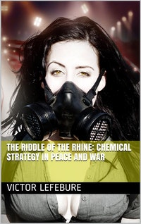 The Riddle of the Rhine: Chemical Strategy in Peace and War.  Victor Lefebure