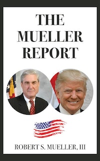 The Mueller Report.  Robert S. Mueller