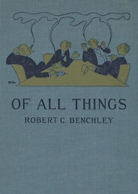 Of All Things.  Robert C. Benchley