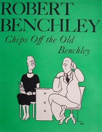 Chips Off the Old Benchley .  Robert Benchley