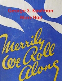 Merrily We Roll Along.  George S. Kaufman