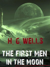 The First Men in the Moon.  H. G. Wells