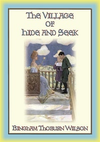 THE VILLAGE of Hide and SEEK - a Magical Tale of Adventure for Children.  Bingham Thoburn Wilson