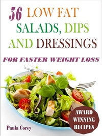 56 Low Fat Salads, Dips And Dressings For Faster Weight Loss.  Paula Corey
