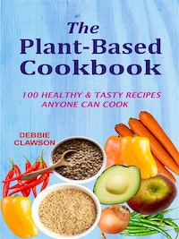 The Plant-Based Cookbook: 100 Healthy  & Tasty Recipes Anyone Can Cook