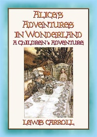 Alice's Adventures in Wonderland - A Fantasy Tale for Children.  Lewis Carroll