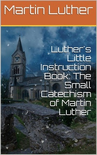 Luther's Little Instruction Book: The Small Catechism of Martin Luther.  Martin Luther