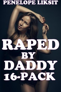 Raped by Daddy 16-pack.  Penelope Liksit