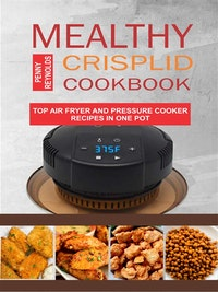 Mealthy CrispLid Cookbook: Top Air Fryer And Pressure Cooker Recipes In One Pot