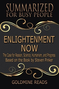 Enlightenment Now  - Summarized for Busy People