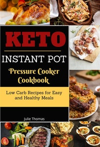 Keto Instant Pot Pressure Cooker Cookbook:Low Carb Recipes for Easy and Healthy Meals