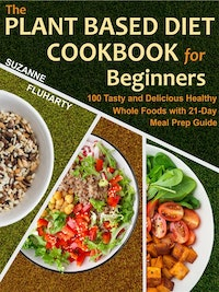 The Plant Based Diet Cookbook for Beginners