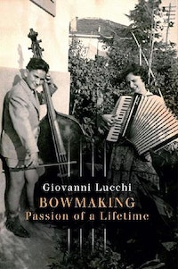 Bowmaking Passion of a Lifetime.  Giovanni Lucchi