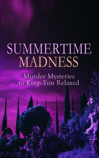 SUMMERTIME MADNESS – Murder Mysteries to Keep You Relaxed