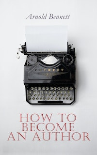 How to Become an Author.  Arnold Bennett