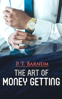 The Art of Money Getting.  P. T. Barnum
