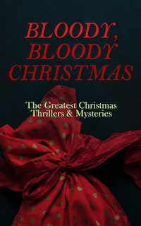 BLOODY, BLOODY CHRISTMAS – The Greatest Christmas Thrillers & Mysteries