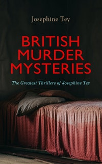 BRITISH MURDER MYSTERIES: The Greatest Thrillers of Josephine Tey