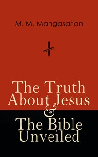 The Truth About Jesus & The Bible Unveiled