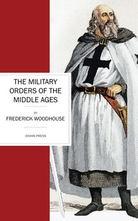The Military Orders of the Middle Ages.  Frederick Woodhouse