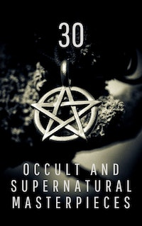 30 Occult and Supernatural Masterpieces in One Book.  knowledge house