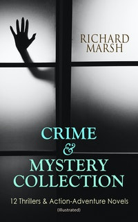 CRIME  &  MYSTERY COLLECTION: 12 Thrillers  &  Action-Adventure Novels (Illustrated)
