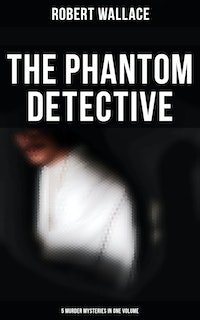 The Phantom Detective: 5 Murder Mysteries in One Volume