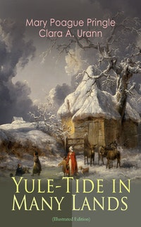 Yule-Tide in Many Lands (Illustrated Edition).  Clara A. Urann